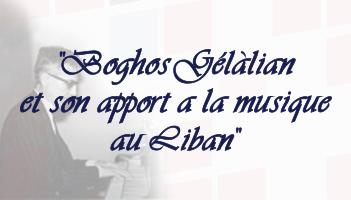 """""""Boghos Gélalian et son apport a la musique au Liban"""""""