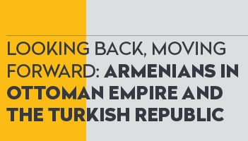 Looking Back, Moving Forward: Armenians in Ottoman Empire And The Turkish Republic